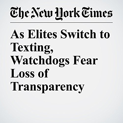 As Elites Switch to Texting, Watchdogs Fear Loss of Transparency copertina