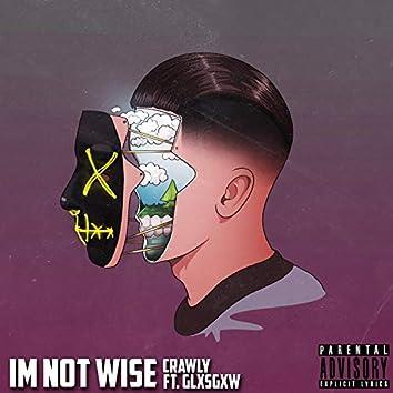 Im Not Wise (feat. GLXSGXW)