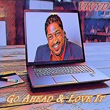 Go Ahead & Love It