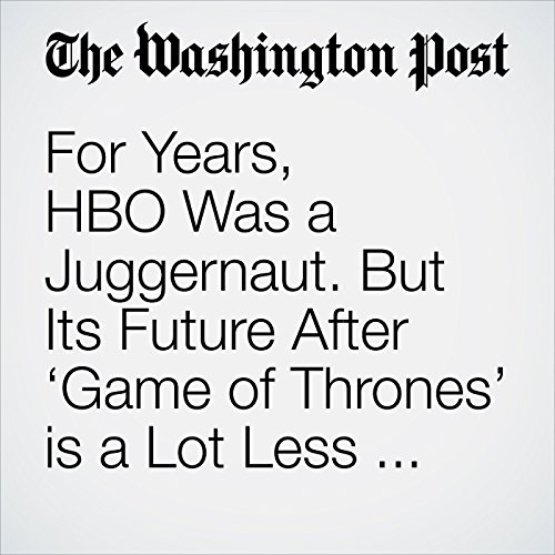 For Years, HBO Was a Juggernaut. But Its Future After 'Game of Thrones' is a Lot Less Clear. copertina