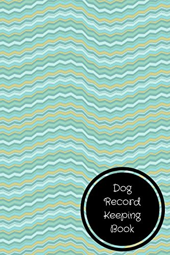 Dog Record Keeping Book: Pet Log...