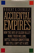 Accidental Empires: How the Boys of Silicon Valley Make Their Millions, Battle Foreign Competition and Still Can't Get a D...
