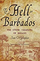 To Hell or Barbados: The Ethnic Cleansing of Irelan