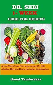 DR SEBI ONE- WEEK CURE FOR HERPES  A ONE - WEEK Cure For Herpes Using Dr Sebi Alkaline Diet and Home remedies Combination.