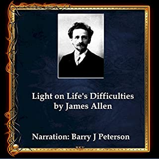Light on Life's Difficulties                   By:                                                                                                                                 James Allen                               Narrated by:                                                                                                                                 Barry J. Peterson                      Length: 2 hrs and 16 mins     2 ratings     Overall 5.0