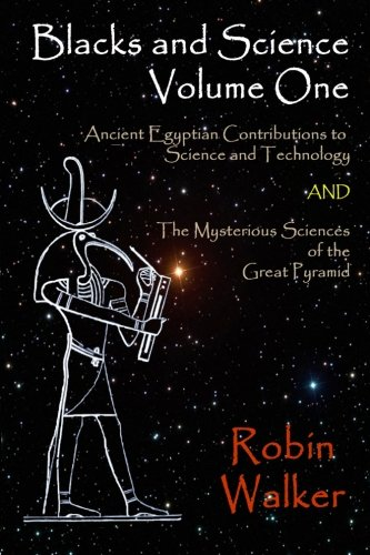 Blacks and Science Volume One: Ancient Egyptian Contributions to Science and Technology AND The Mysterious Sciences of the Great Pyramid (Volume 1)