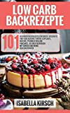 Low Carb Backrezepte 101 gesunde Backrezepte für Brote, herzhafte und süße Kuchen, Torten, Cupcakes, Muffins, Pfannkuchen und Pancakes - Iss dich glücklich mit Genuss und wenig...