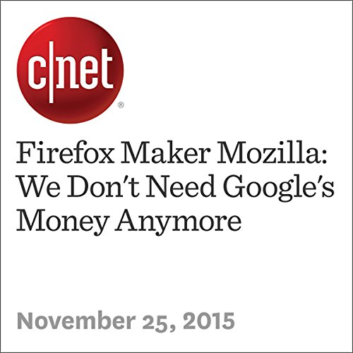 Firefox Maker Mozilla: We Don't Need Google's Money Anymore cover art
