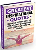 Greatest Inspirational Quotes: 1000 Days of Inspiring Quotes and Contemplations to Discover Your Inner Strength and Transform Your Life (Inspirational and Motivational Quotes Collection)