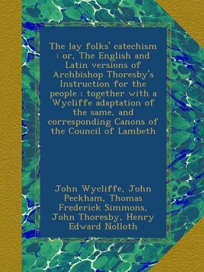 カスタム敵伝統的The lay folks' catechism : or, The English and Latin versions of Archbishop Thoresby's Instruction for the people : together with a Wycliffe adaptation of the same, and corresponding Canons of the Council of Lambeth