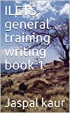 ILETS general training writing book 1 (English Edition)