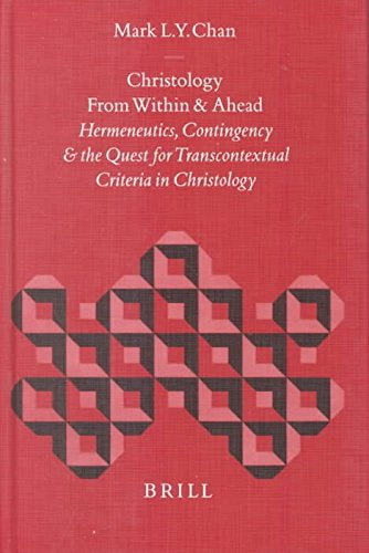 [(Christology from within and Ahead : Hermeneutics, Contingency and the Quest for Transcontextual Criteria in Christology)] [By (author) Mark L.Y. Chan] published on (March, 2001)