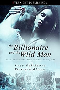 The Billionaire and the Wild Man by [Lucy Felthouse, Victoria Blisse]