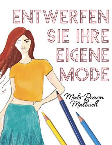 Entwerfen Sie Ihre eigene Mode: Mode Malbuch