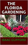 THE FLORIDA GARDENING: Everything You Need To Know About Plant, Grow, and Harvest the Best Edibles including Fruit & Vegetable Gardening Guides (English Edition)