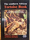 THE SOUTHERN AFRICAN TORTOISE BOOK A Guide to Southern African Tortoises, Terrapins and Turtles