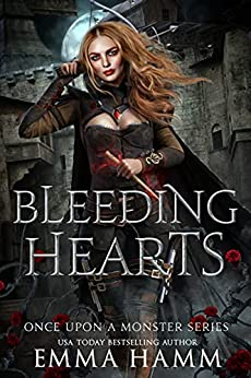 Bleeding Hearts (Once Upon a Monster Book 1) by [Emma Hamm]