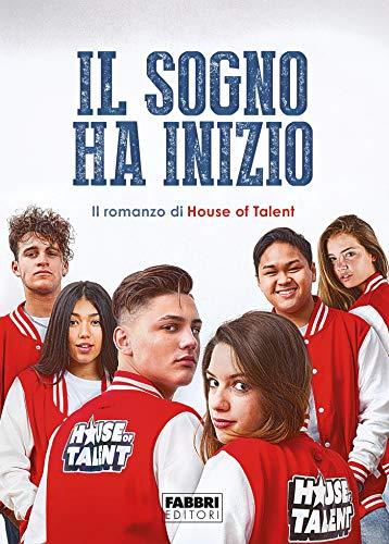 Il sogno ha inizio: Il romanzo di House of Talent