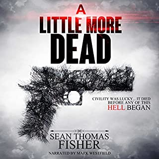A Little More Dead                   By:                                                                                                                                 Sean Thomas Fisher                               Narrated by:                                                                                                                                 Mark Westfield                      Length: 8 hrs and 25 mins     82 ratings     Overall 3.8