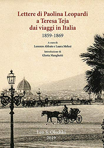 Lettere di Paolina Leopardi a Teresa Teja dai viaggi in Italia (1859-1869)