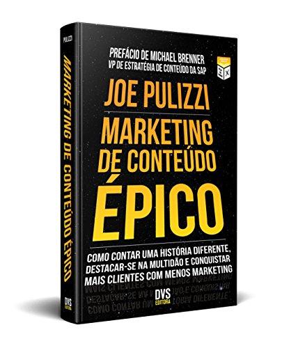 Marketing de Conteúdo Épico: Como contar uma história diferente, destacar-se na multidão e conquistar mais clientes com menos marketing.