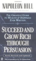 Succeed and Grow Rich through Persuasion: Revised Edition by Napoleon Hill(1989-10-03)