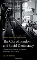 The City of London and Social Democracy: The Political Economy of Finance in Post-War Britain 0198804113 Book Cover