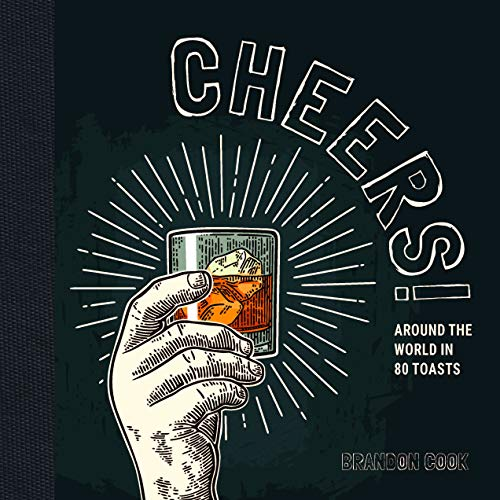 Cheers!: Around the World in 80 Toasts