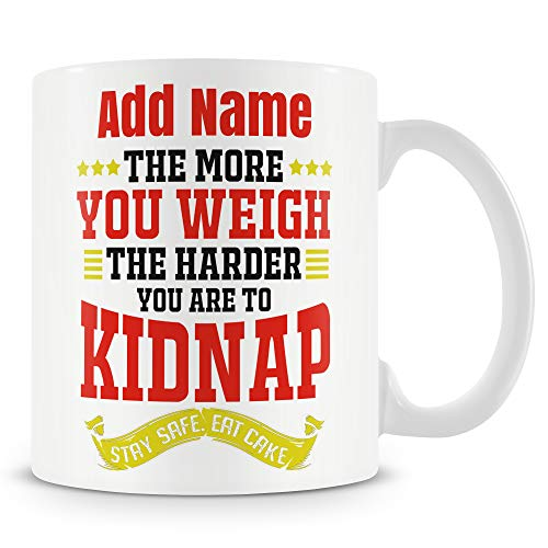 Novelty Funny Gift - The More You Weigh The Harder You are to Kidnap Stay Safe Eat Cake - Personalised Mug