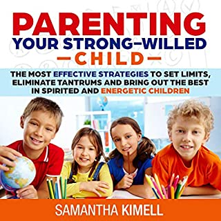 Parenting Your Strong-Willed Child: The Most Effective Strategies to Set Limits, Eliminate Tantrums and Bring Out the Best in Spirited and Energetic Children audiobook cover art