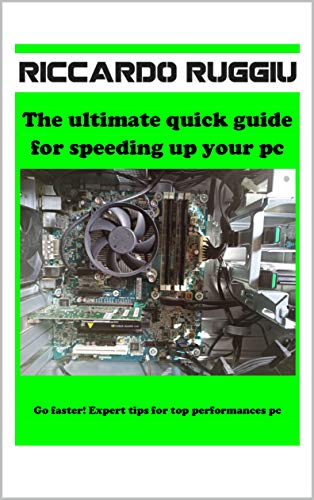 The ultimate quick guide for speeding up your pc: Go faster! Expert tips for top performances pc (English Edition)
