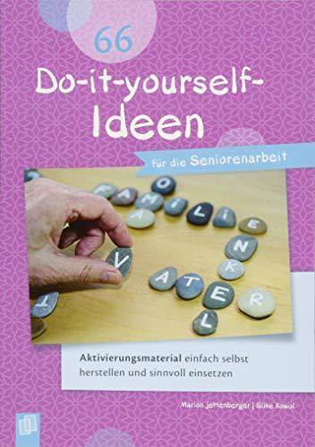 66 Do-it-yourself-Ideen für die Seniorenarbeit: Aktivierungsmaterial einfach selbst herstellen und sinnvoll einsetzen. Praxisratgeber