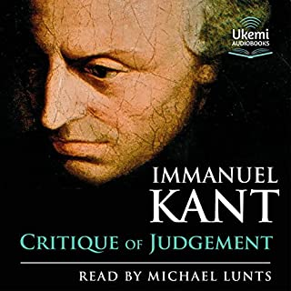 Critique of Judgement                   By:                                                                                                                                 Immanuel Kant                               Narrated by:                                                                                                                                 Michael Lunts                      Length: 15 hrs and 10 mins     6 ratings     Overall 4.8