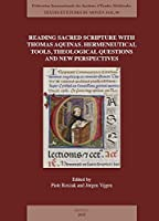 Reading Sacred Scripture With Thomas Aquinas: Hermeneutical Tools, Theological Questions and New Perspectives (Textes Et Etudes Du Moyen Age)