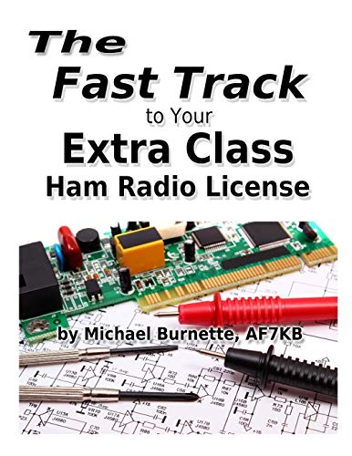 The Fast Track to Your Extra Class Ham Radio License: Covers all FCC Amateur Extra Class Exam Questions through June 30, 2020 (Fast Track Ham License Series, Band 3)