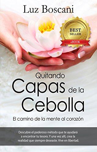 Quitando capas de la cebolla.: El camino de la mente al corazón. (Spanish Edition)