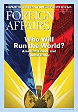 Foreign Affairs Magazine (January/February, 2019) Who Will Run the World? America, China, and Global Order