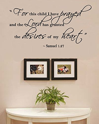 for This Child I Have Prayed and The Lord has Granted The Desires of My Heart. Samuel 1.27 Vinyl Wall Decals Quotes Sayings Words Art Decor Lettering Vinyl Wall Art Inspirational Uplifting