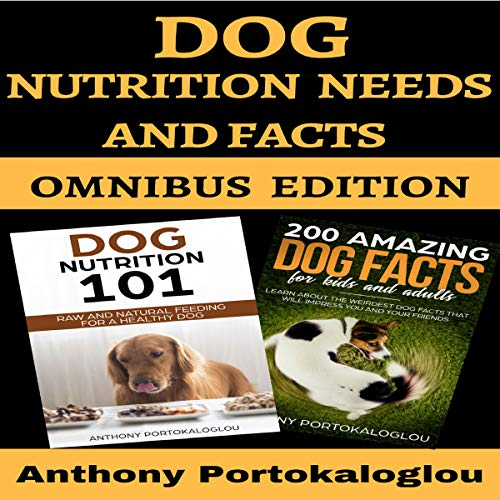 Dog Nutrition Needs and Facts: Omnibus Edition audiobook cover art