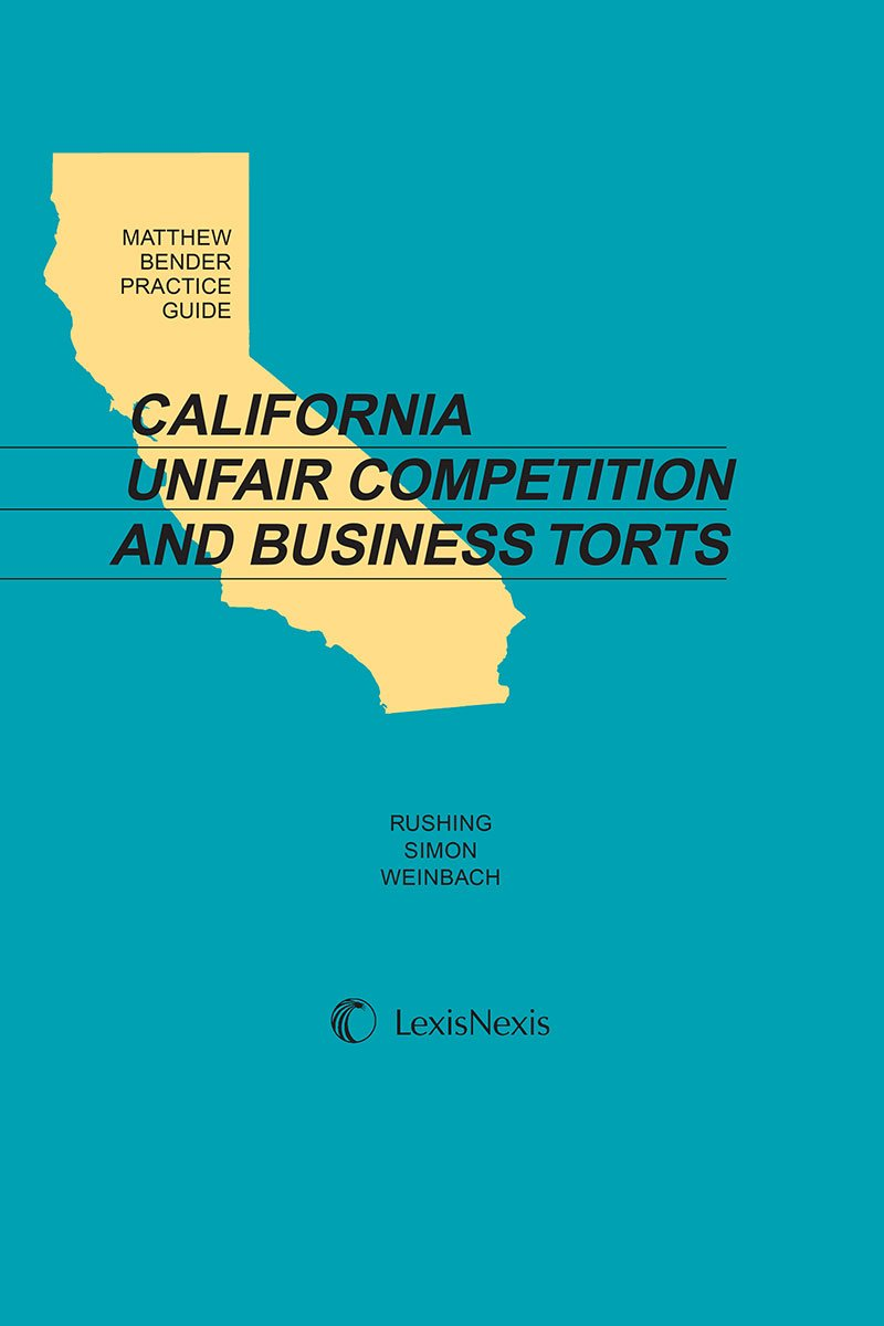 Matthew Bender Practice Guide: California Unfair Competition and Business Torts