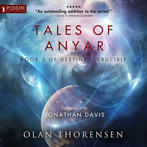 Tales of Anyar     Destiny's Crucible, Book 5              Written by:                                                                                                                                 Olan Thorensen                               Narrated by:                                                                                                                                 Jonathan Davis                      Length: 10 hrs and 11 mins     15 ratings     Overall 4.7