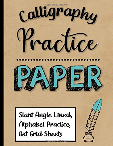 Calligraphy Practice Paper: 110 Slant Angle Lined Guide Sheets, Alphabet Practice Sheets and Dot Grid Sheets (8.5x11 inch)