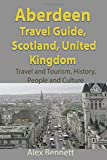 Aberdeen Travel Guide, Scotland, United Kingdom: Travel and Tourism, History, People and Culture