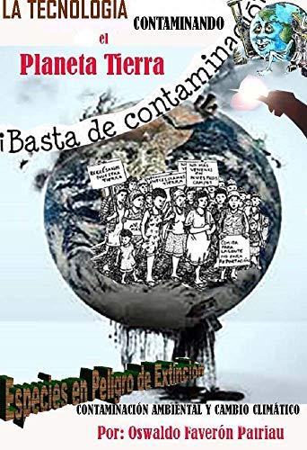 La Tecnología contaminando el Planeta Tierra: obsolescencia programada, químicos y agricultura, autos,: basura, derrame de petroleo y otras sustancias tóxicas. (Un Futuro Diferente nº 120)