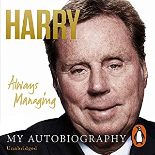 Always Managing                   By:                                                                                                                                 Harry Redknapp                               Narrated by:                                                                                                                                 David John                      Length: 13 hrs and 24 mins     507 ratings     Overall 4.5