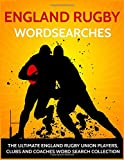 England Rugby Wordsearches: The Ultimate England Rugby Union Players, Clubs and Coaches Word Search Collection