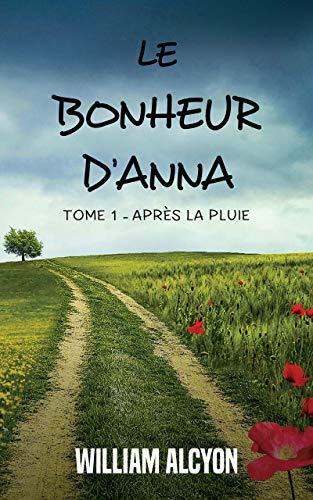Le bonheur d'Anna: Tome 1 : Après la pluie... : roman de développement personnel
