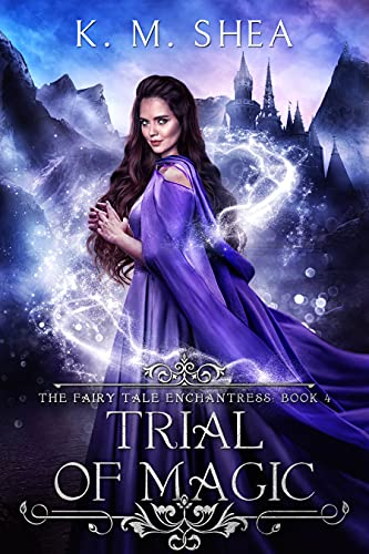 Trial of Magic (The Fairy Tale Enchantress Book 4) by [K. M. Shea]