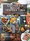 Photo Gallery cottura a bassa temperatura: ricette semplici e innovative per cucinare secondi piatti di carne gustosi per tutte le occasioni