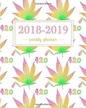 2018-2019 Weekly Planner: Weed 420 Marijuana Multi Colors, Weekly and Monthly Academic Calendar   July 2018 - 2019